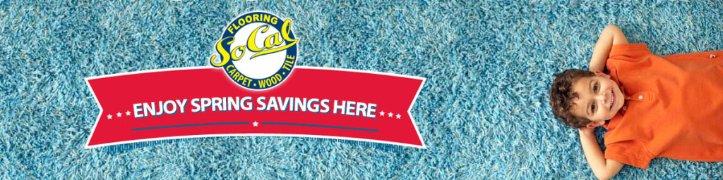 SoCal Flooring and Carpet - Enjoy Spring Savings
